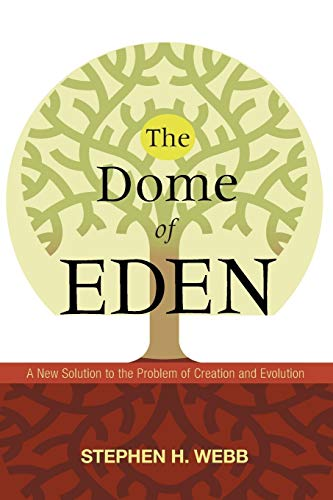 9781606087411: The Dome of Eden: A New Solution to the Problem of Creation and Evolution