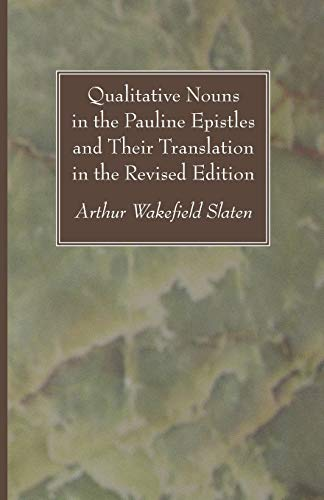 Qualitative Nouns in the Pauline Epistles and Their Translation in the Revised Edition: Slaten, ...