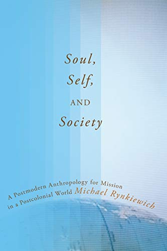 9781606087732: Soul, Self, and Society: A Postmodern Anthropology for Mission in a Postcolonial World