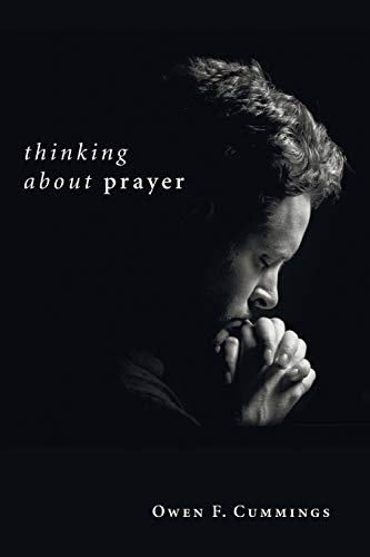 Thinking about Prayer:: Cummings, Owen F.
