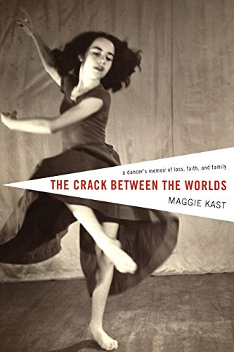 9781606087770: The Crack Between the Worlds: A Dancer's Memoir of Loss, Faith, and Family
