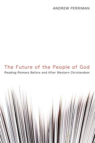 9781606087879: The Future of the People of God: Reading Romans Before and After Western Christendom