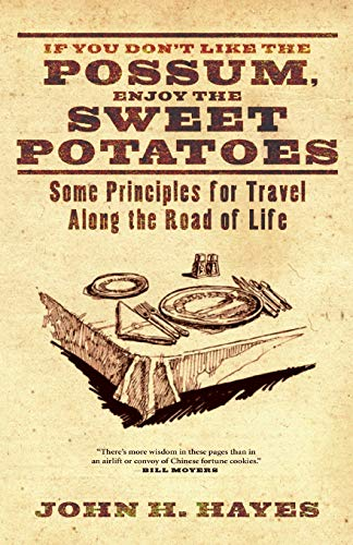 If You Don't Like the Possum, Enjoy the Sweet Potatoes: Some Principles for Travel along the Road of Life (9781606087909) by John H. Hayes
