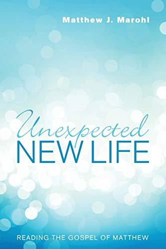 9781606087978: Unexpected New Life: Reading the Gospel of Matthew