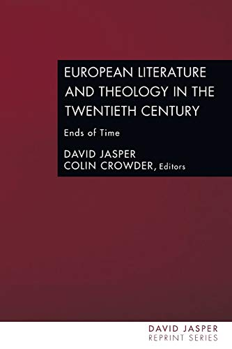 European Literature and Theology in the Twentieth Century: Ends of Time (David Jasper Reprint)