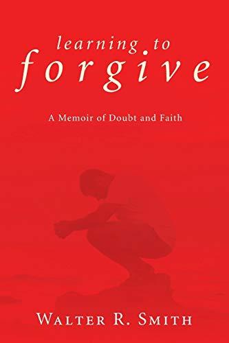 9781606088364: Learning to Forgive: A Memoir of Doubt and Faith