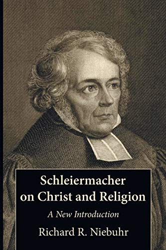 Schleiermacher on Christ and Religion: A New Introduction: Richard R. Niebuhr