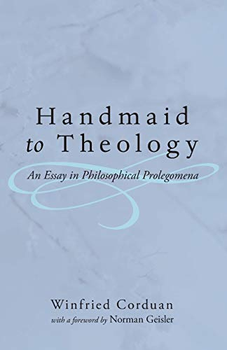 Handmaid to Theology: An Essay in Philosophical Prolegomena: Corduan, Winfried