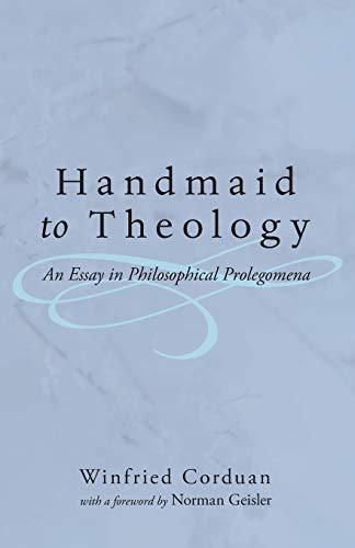 Handmaid to Theology: An Essay in Philosophical Prolegomena: Corduan, Winfried