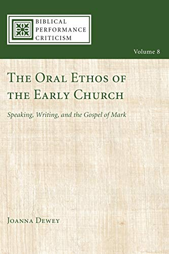 9781606088524: The Oral Ethos of the Early Church: Speaking, Writing, and the Gospel of Mark (Biblical Performance Criticism)