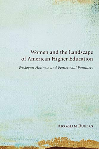 Women and the Landscape of American Higher Education: Wesleyan Holiness and Pentecostal Founders: ...