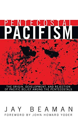 Pentecostal Pacifism: The Origin, Development, and Rejection of Pacific Belief among the ...