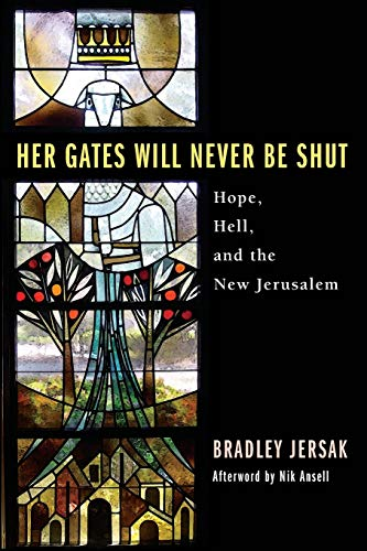 Her Gates Will Never Be Shut: Hope, Hell, and the New Jerusalem 9781606088821 Everlasting hell and divine judgment, a lake of fire and brimstone--these mainstays of evangelical tradition have come under fire once a