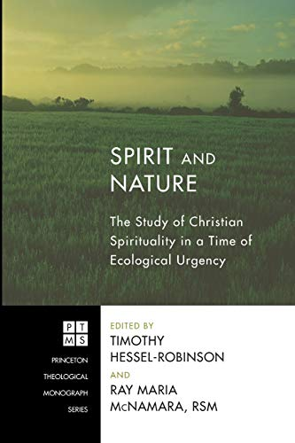 9781606088845: Spirit and Nature: The Study of Christian Spirituality in a Time of Ecological Urgency (Princeton Theological Monograph)