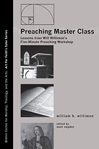9781606089156: Preaching Master Class: Lessons from Will Willimons Five-Minute Preaching Workshop (Art for Faith's Sake)