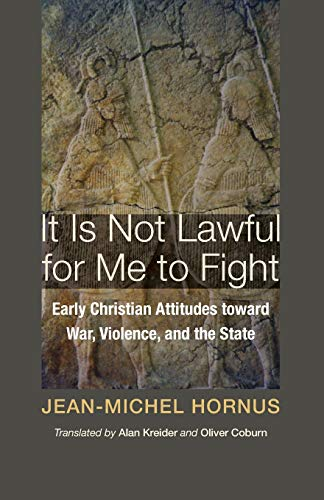 9781606089347: It Is Not Lawful for Me to Fight: Early Christian Attitudes toward War, Violence, and the State (Christian Peace Shelf)