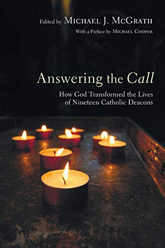 9781606089484: Answering the Call: How God Transformed the Lives of Nineteen Catholic Deacons