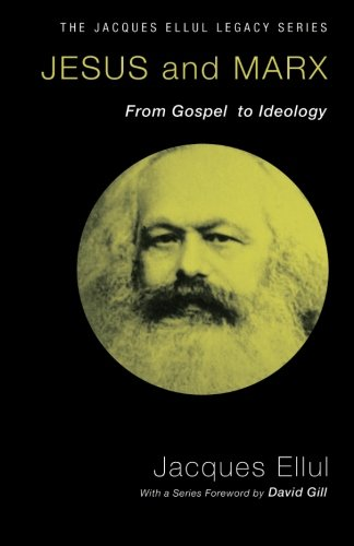 Jesus and Marx: From Gospel to Ideology (Jacques Ellul Legacy): Jacques Ellul