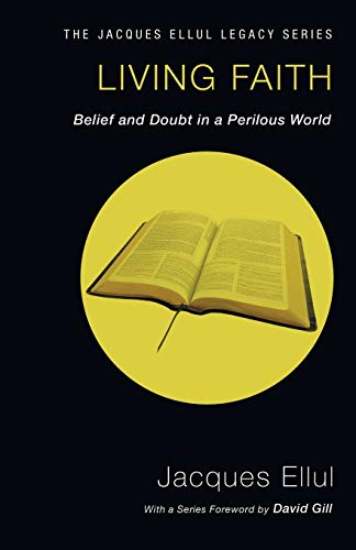 9781606089798: Living Faith: Belief and Doubt in a Perilous World (Jacques Ellul Legacy)
