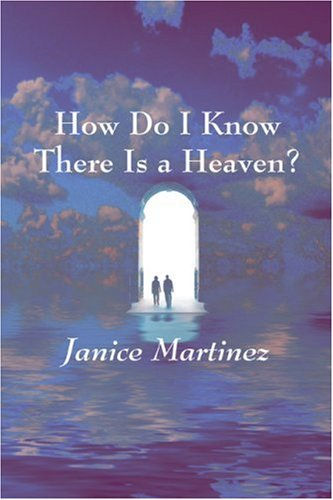 9781606101360: How Do I Know There Is a Heaven?