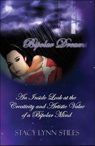 Bipolar Dreams: An Inside Look at the Creativity and Artistic Value of a Bipolar Mind: Stiles, ...
