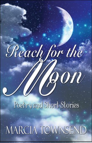 Reach for the Moon: Poetry and Short Stories: Townsend, Marcia