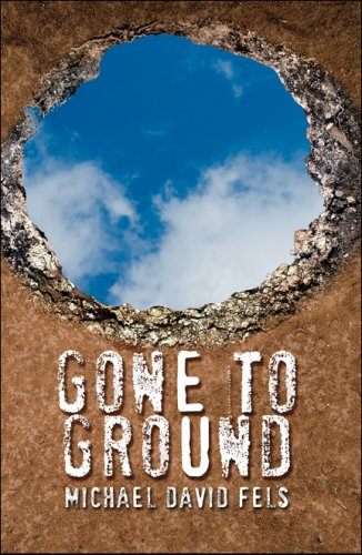 Gone to Ground: Fels, Michael David