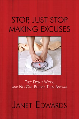 9781606108208: Stop, Just Stop Making Excuses: They Don't Work, and No One Believes Them Anyway