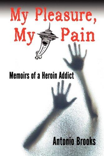 My Pleasure, My Pain : Memoirs of: Brooks, Antonio