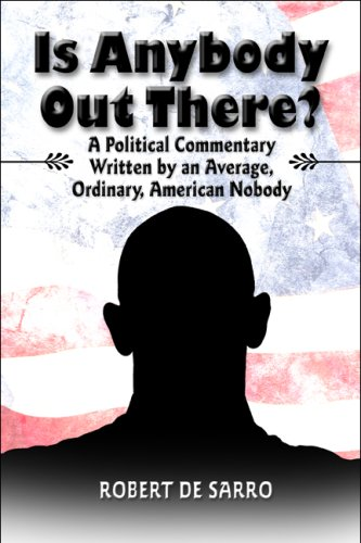 Is Anybody Out There?: A Political Commentary Written by an Average, Ordinary, American Nobody: De ...