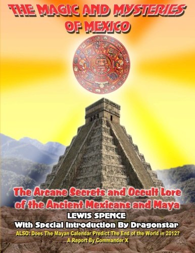 9781606110065: THE Magick And Mysteries Of Mexico: Arcane Secrets and Occult Lore of the ANcient Mexicans and Maya