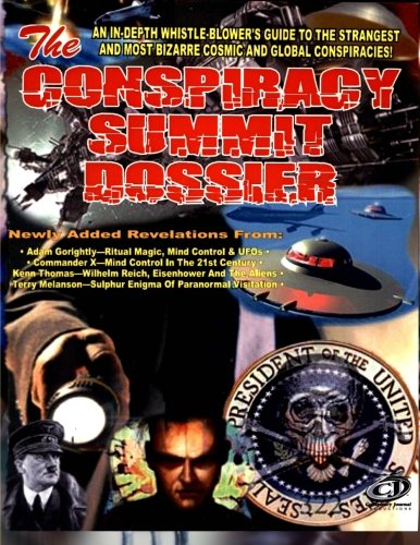 9781606110560: The Conspiracy Summit Dossier: Whistle Blower's Guide To The Strangest And Most Bizarre Cosmic And Global Conspiracies!