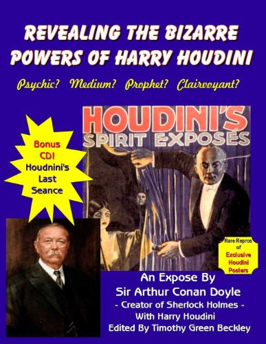 Revealing The Bizarre Powers Of Harry Houdini: Psychic? Medium? Prophet? Clairvoyant (Book & Bonus CD of Houdini's Last Seance) (9781606110799) by Sir Arthur Conan Doyle; Harry Houdini; Edited by Timothy Green Beckley