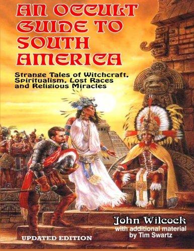 Occult Journey's Through South America: Strange Tales: Wilcox, John; Swartz,