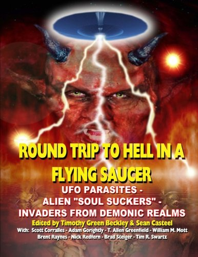 Round Trip To Hell In A Flying Saucer: UFO Parasites - Alien Soul Suckers - Invaders From Demonic Realms (9781606110911) by Timothy Green Beckley; Sean Casteel