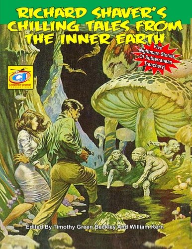 Richard Shaver's Chilling Tales From The Inner Earth: Richard S. Shaver