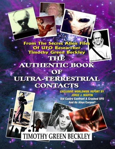 9781606111215: The Authentic Book Of Ultra-Terrestrial Contacts: From The Secret Alien Files of UFO Researcher Timothy Green Beckley