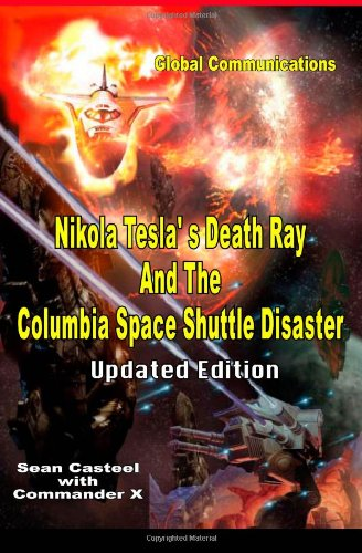 9781606111666: Nikola Tesla's Death Ray And The Columbia Space Shuttle Disaster: Updated Edition