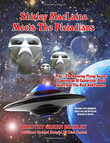 9781606111932: Shirley MacLaine Meets The Pleiadians: Plus - The Amazing Flying Saucer Experiences Of Celebrities, Rock Stars And The Rich And Famous