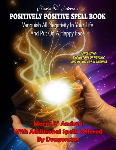 9781606112083: Maria D' Andrea's Positively Positive Spell Book: Vanquish All Negativity In Your Life And Put On A Happy Face