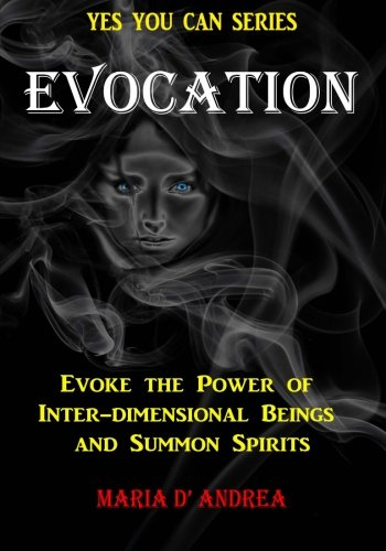 Evocation: Evoke the Power of Inter-Dimensional Beings: Maria D' Andrea