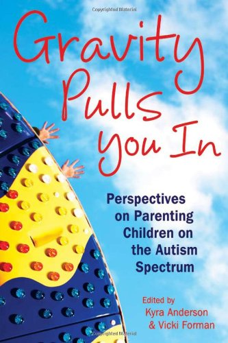 9781606130025: Gravity Pulls You in: Perspectives on Parenting Children on the Autism Spectrum (Mom's Choice Award Recipient)