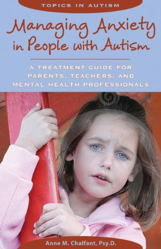 9781606130049: Managing Anxiety in People with Autism: A Treatment Guide for Parents, Teachers & Mental Health Professionals (Topics in Autism)