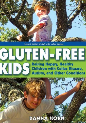 Gluten-Free Kids: Raising Happy, Healthy Children with Celiac Disease, Autism, and Other Conditions...