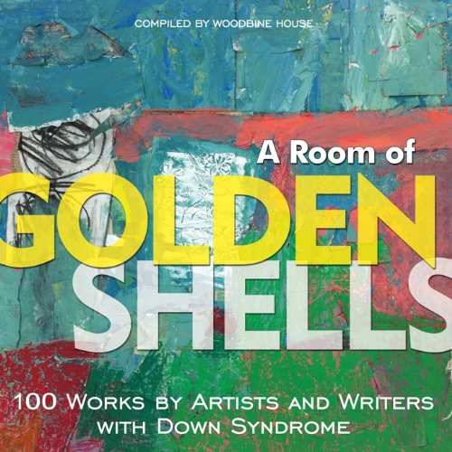 9781606131701: A Room of Golden Shells: 100 Works by Artists and Writers with Down Syndrome