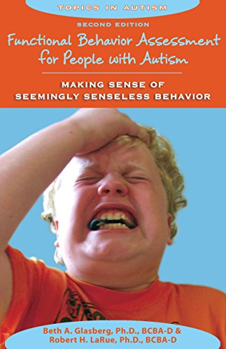 Functional Behavior Assessment for People with Autism: Making Sense of Seemingly Senseless Behavior...