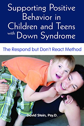 9781606132630: Supporting Positive Behavior in Children and Teens with Down Syndrome: The Respond but Don't React Method
