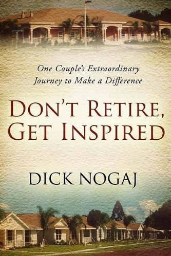 9781606150214: Don't Retire, Get Inspired: One Couple's Extraordinary Journey to Make a Difference
