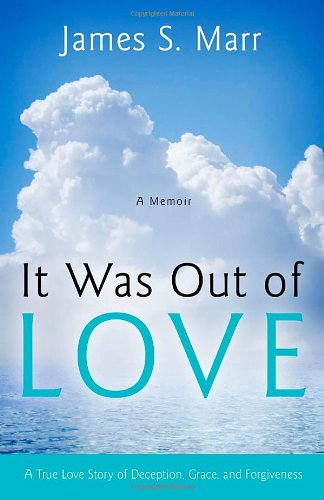 It Was Out of Love: James S. Marr