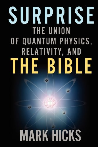 Surprise: The Union of Quantum Physics, Relativity, and the Bible (9781606150818) by Hicks, Mark